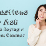 3-questions-to-ask-before-buying-vacuum-cleaner